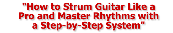 How to Strum Guitar Like a Pro and Master Rhythms with a Step-by-Step System